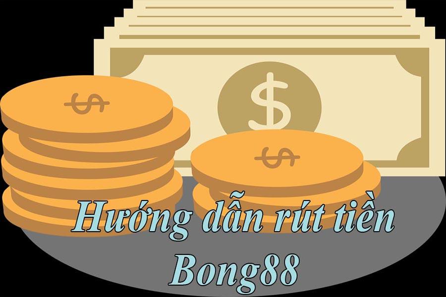 Hướng dẫn cách rút tiền tại Bong88 nhanh nhất