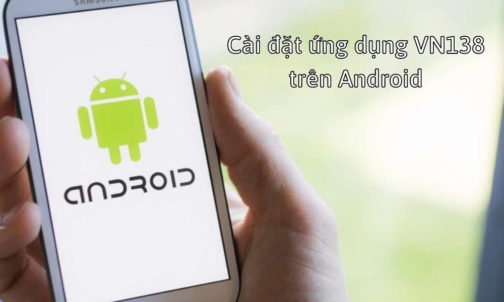 Cài đặt ứng dụng VN138 trên Android