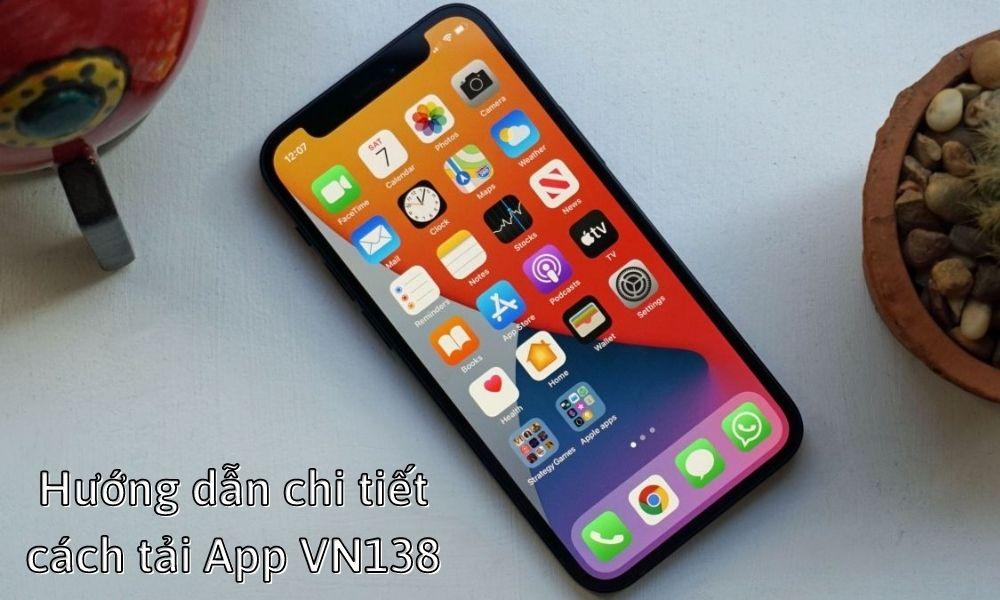 Hướng dẫn chi tiết cách tải App VN138