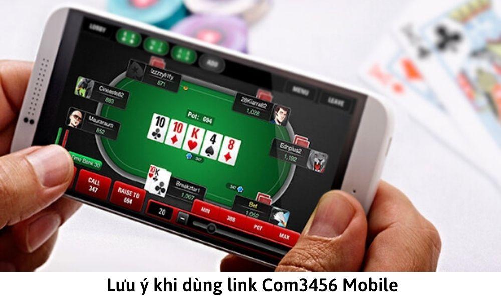 Lưu ý khi dùng link Com3456 Mobile