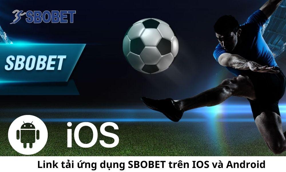 Link tải ứng dụng SBOBET trên IOS và Android