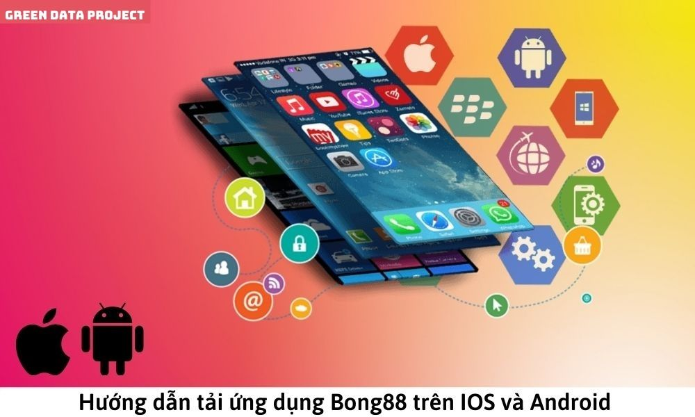 Hướng dẫn tải ứng dụng Bong88 trên IOS và Android