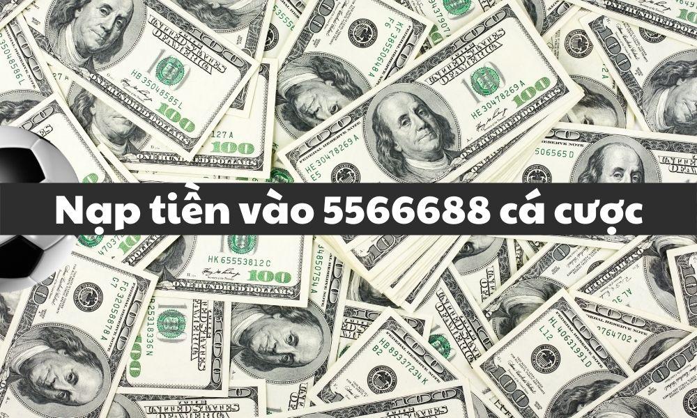 Nạp tiền vào trang cá cược 5566688