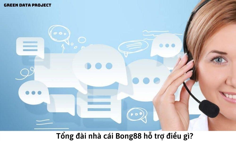 Tổng đài nhà cái Bong88 hỗ trợ điều gì