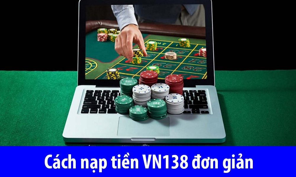 Cách nạp tiền VN138 đơn giản