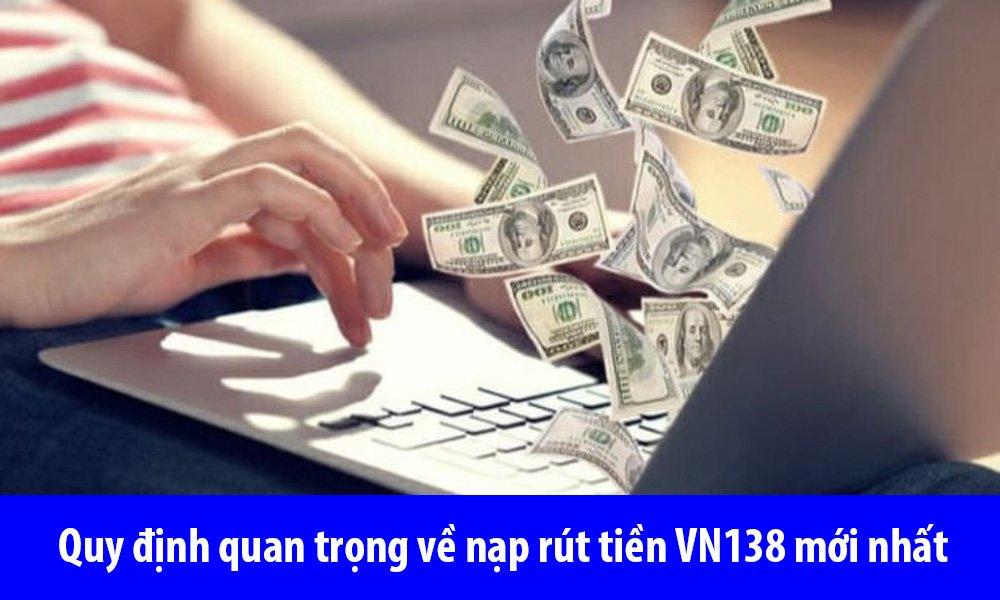 Quy định quan trọng về nạp rút tiền VN138 mới nhất