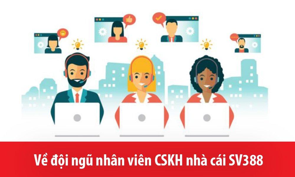 Về đội ngũ nhân viên CSKH nhà cái SV388